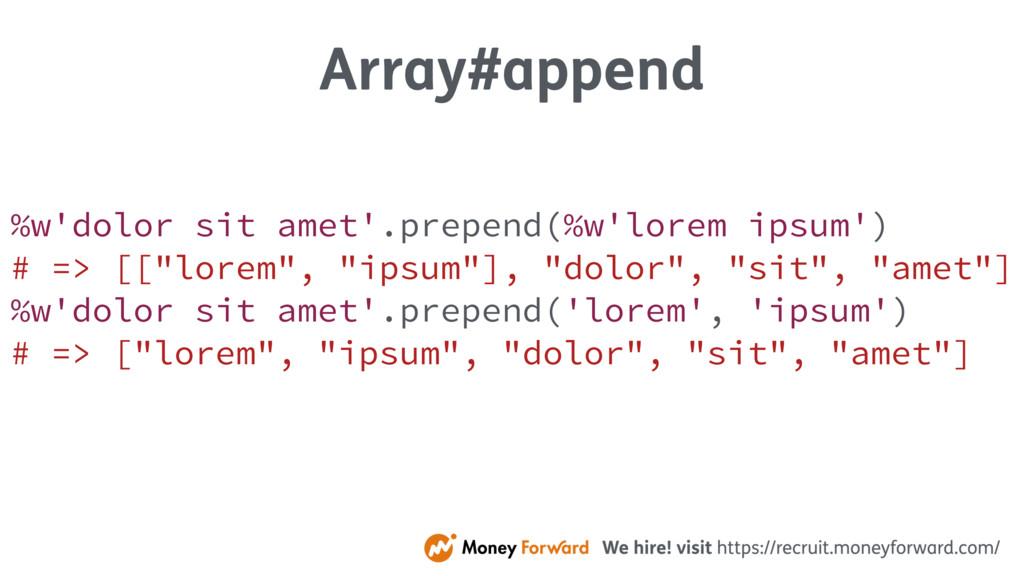 Array#append %w'dolor sit amet'.prepend(%w'lore...