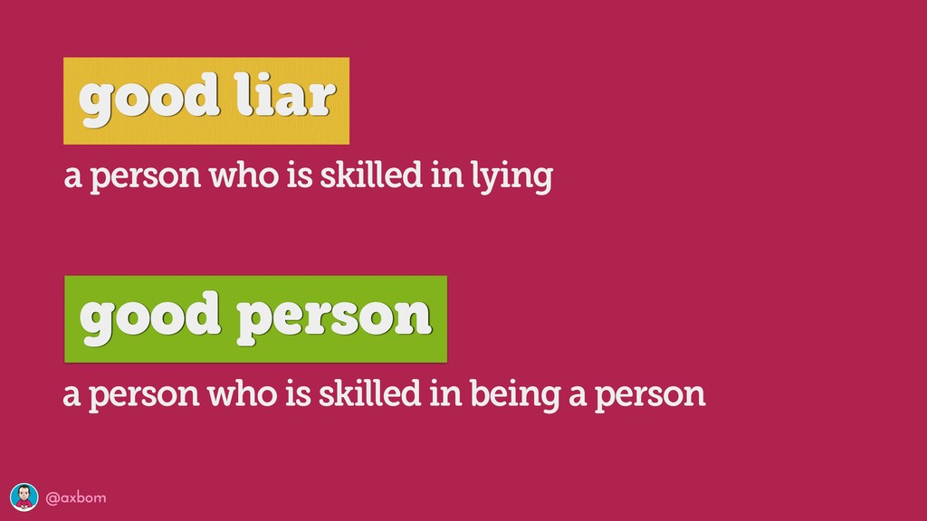 @axbom a person who is skilled in lying a perso...