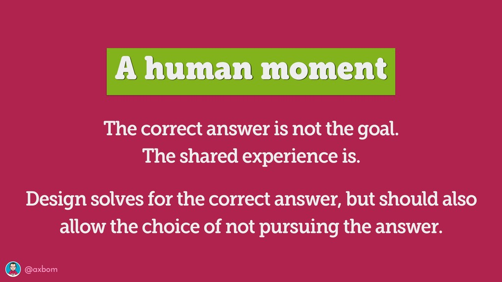 @axbom A human moment The correct answer is not...