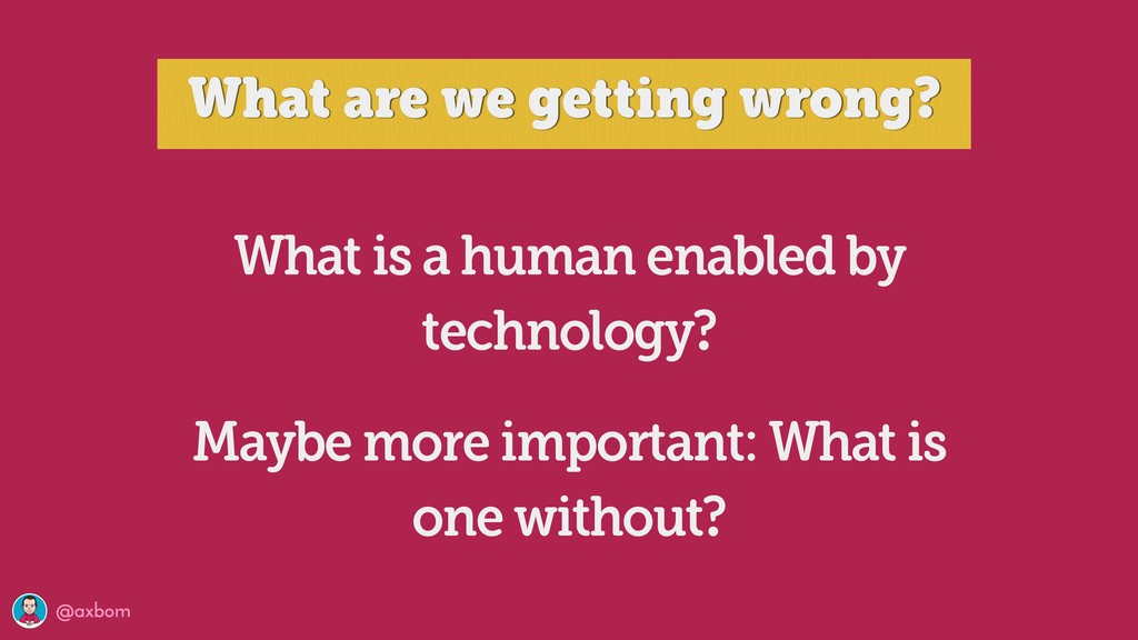@axbom What is a human enabled by technology? M...