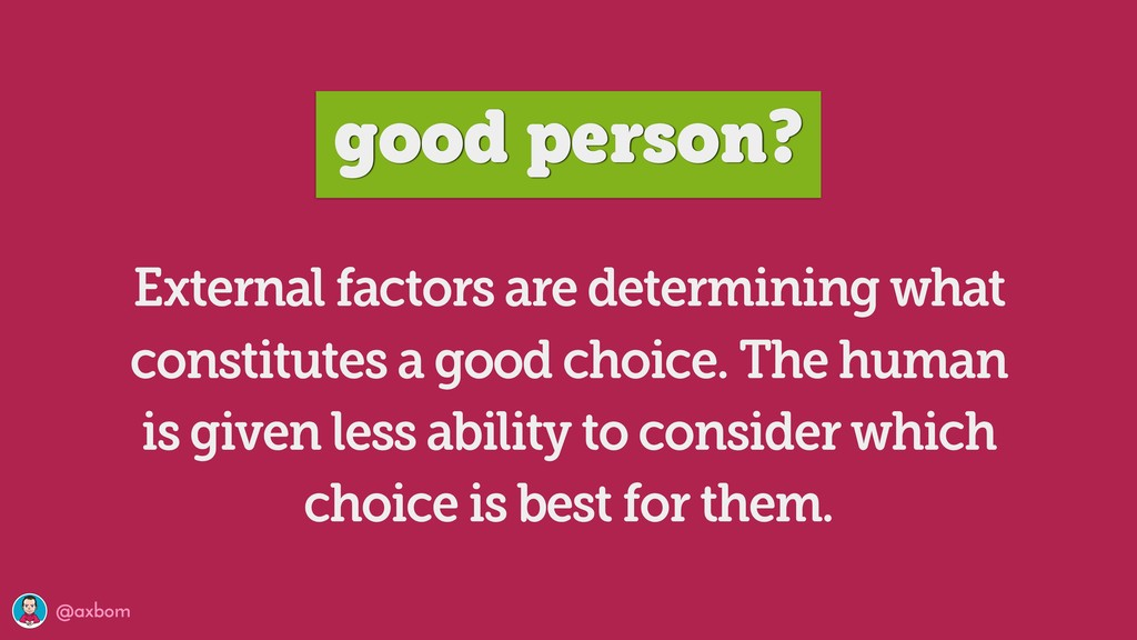 @axbom good person? External factors are determ...