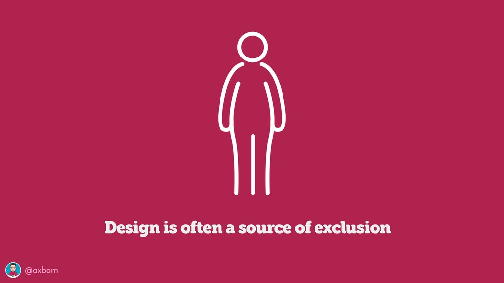 @axbom Design is often a source of exclusion
