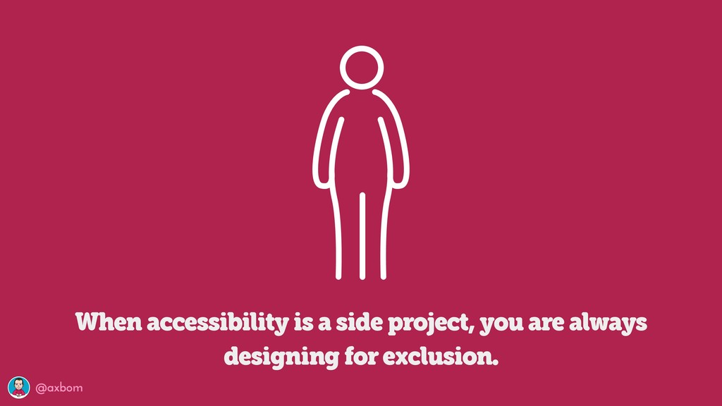 @axbom When accessibility is a side project, yo...