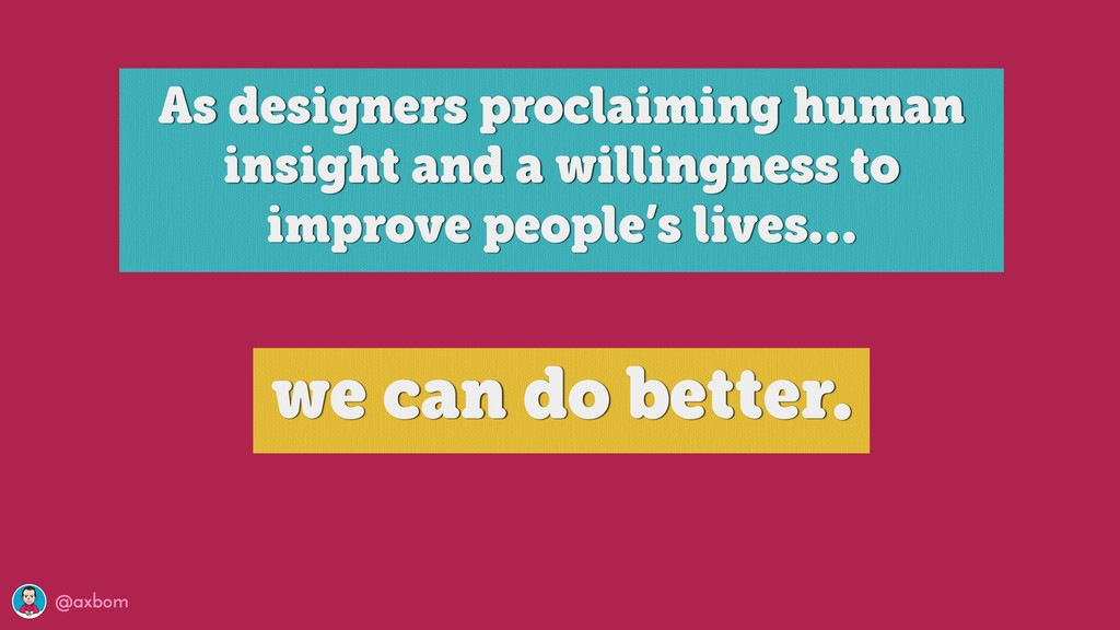 @axbom As designers proclaiming human insight a...