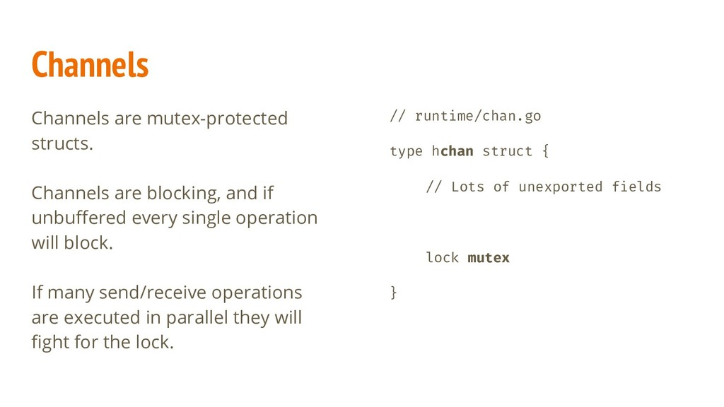Channels Channels are mutex-protected structs. ...