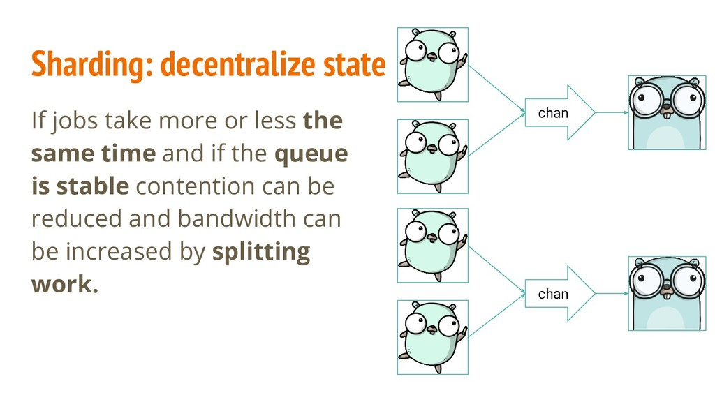 Sharding: decentralize state If jobs take more ...