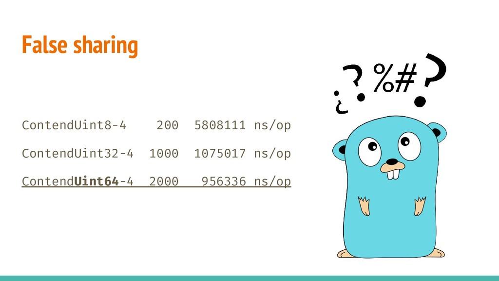 False sharing ContendUint8-4 200 5808111 ns/op ...