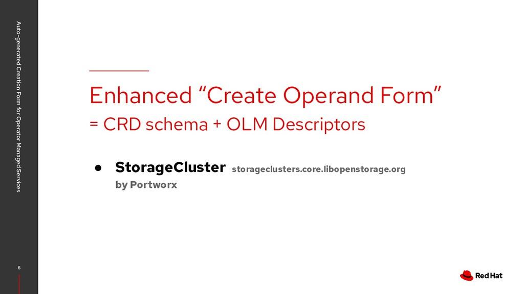 "6 Enhanced ""Create Operand Form"" = CRD schema +..."