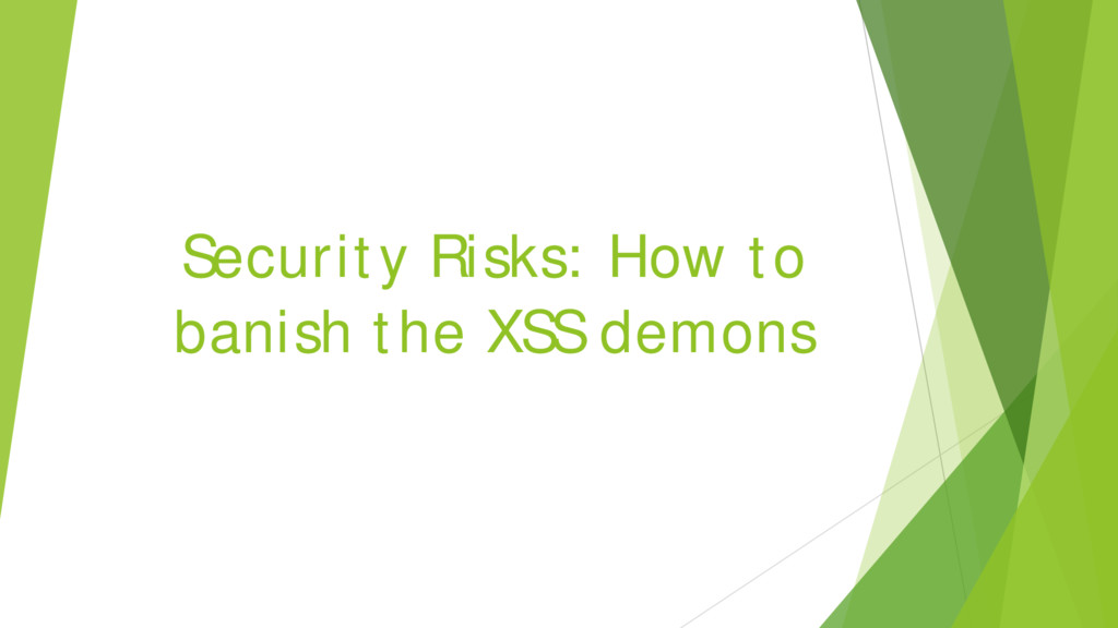 Security Risks: How to banish the XSS demons