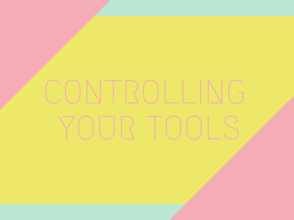 CONTROLLING YOUR TOOLS