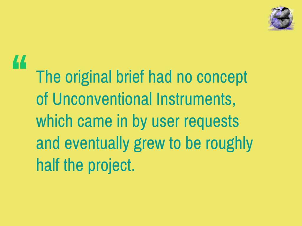 The original brief had no concept of Unconventi...