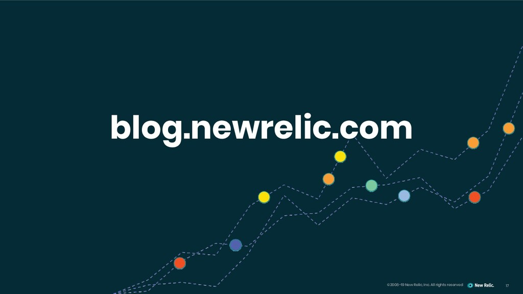 17 ©2008–19 New Relic, Inc. All rights reserved...