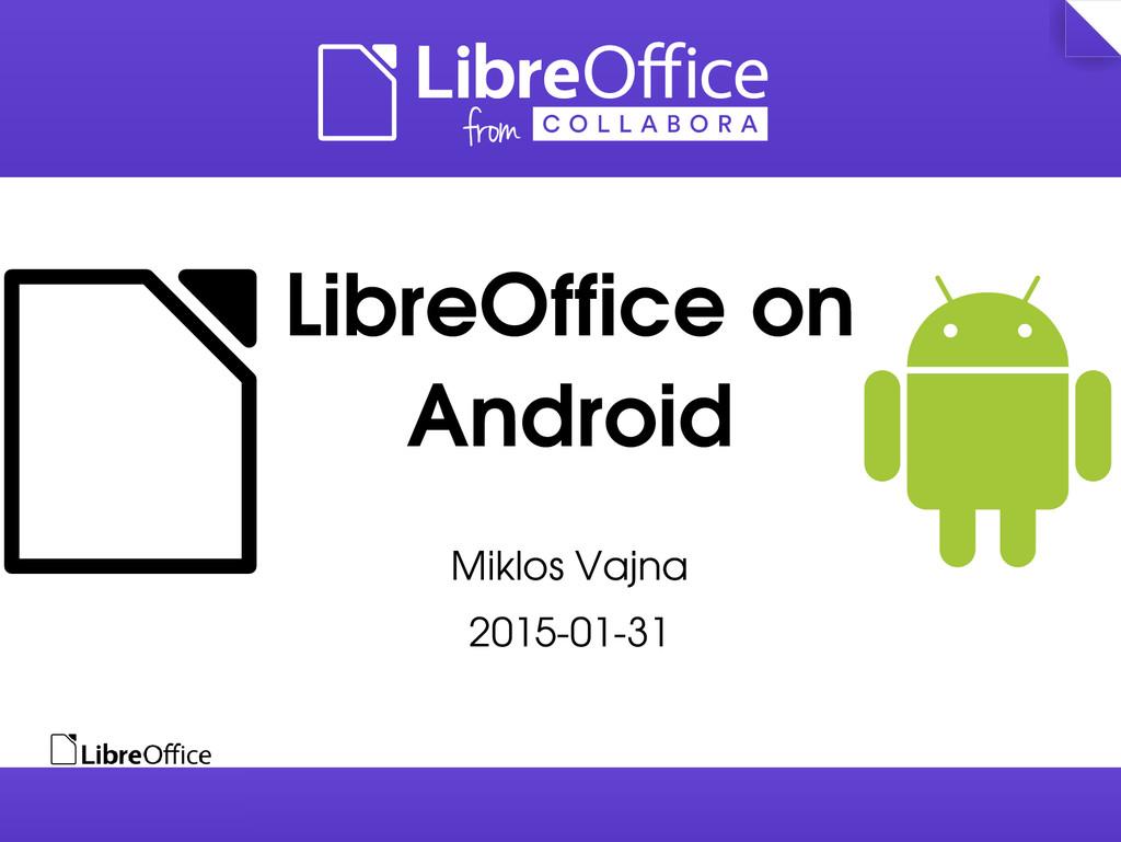 LibreOffice on Android Miklos Vajna 20150131