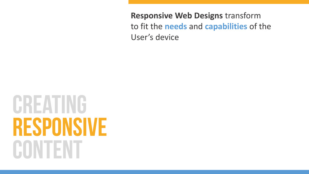 Responsive Web Designs transform to fit the nee...