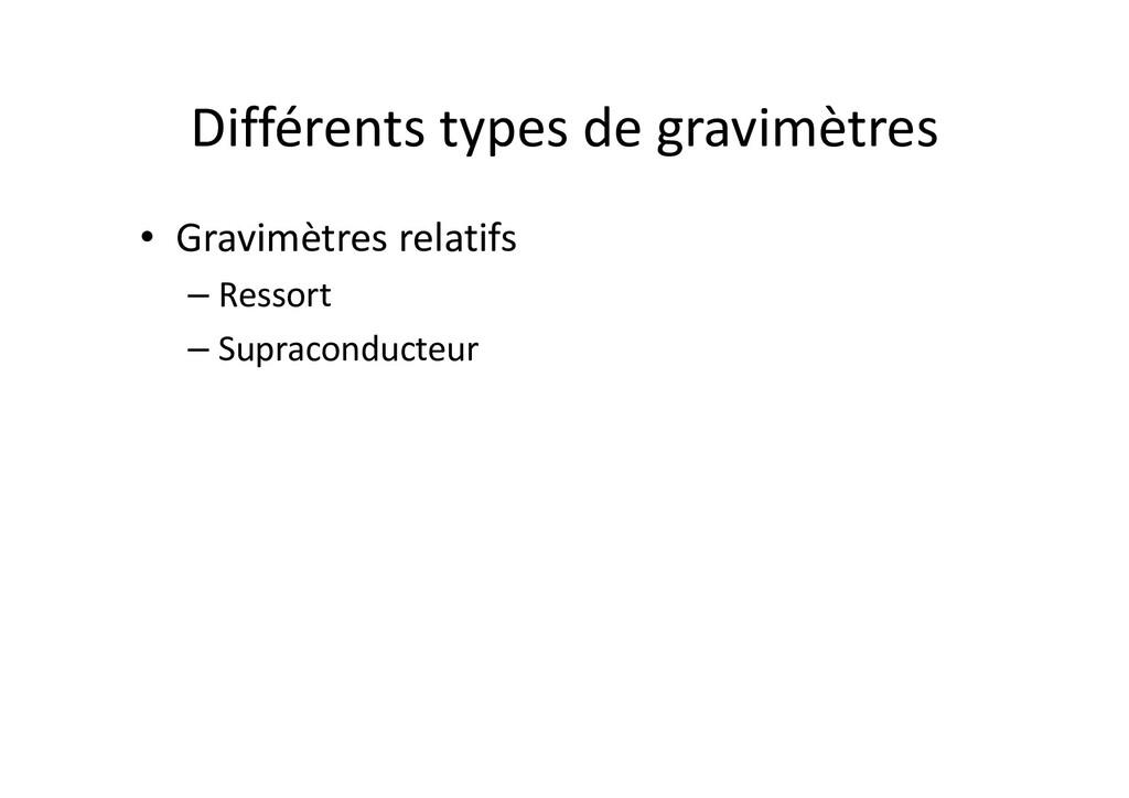 Différents types de gravimètres • Gravimètres r...