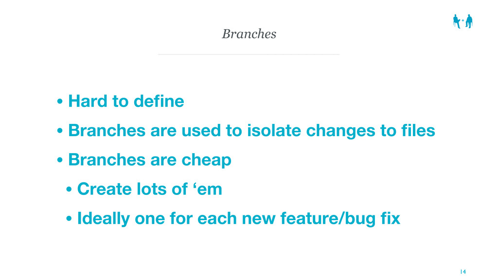 Branches • Hard to define • Branches are used to...