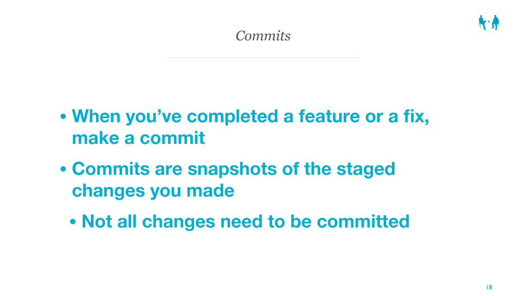 Commits • When you've completed a feature or a ...