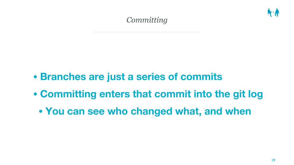 Committing • Branches are just a series of comm...