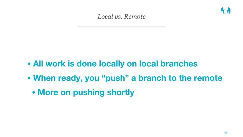 Local vs. Remote • All work is done locally on ...