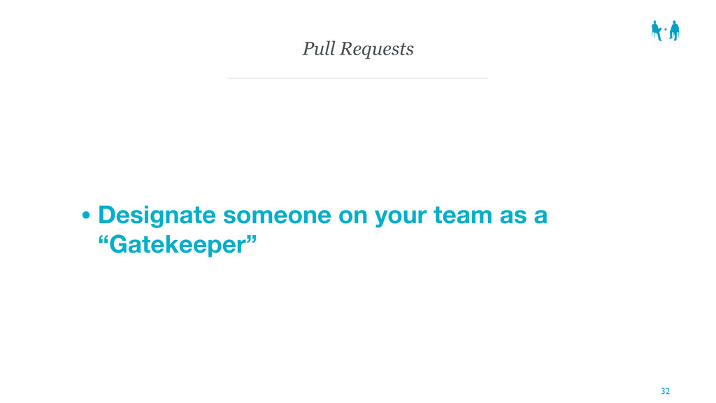 Pull Requests • Designate someone on your team ...