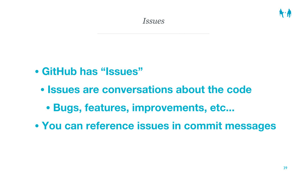 """Issues • GitHub has """"Issues"""" • Issues are conve..."""