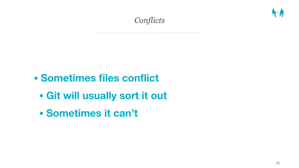 Conflicts • Sometimes files conflict • Git will u...