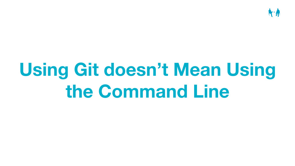 Using Git doesn't Mean Using the Command Line