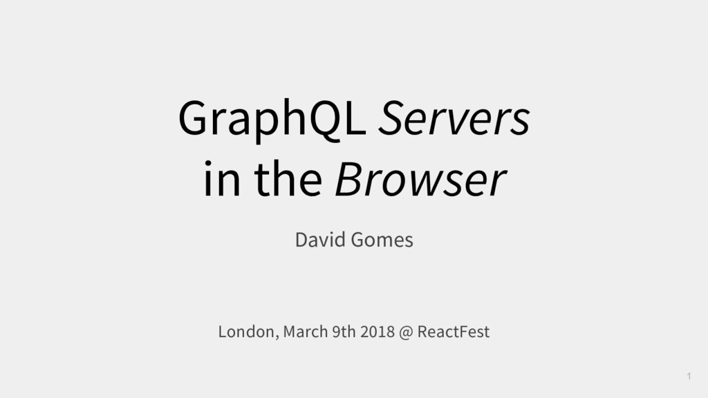 GraphQL Servers in the Browser David Gomes Lond...