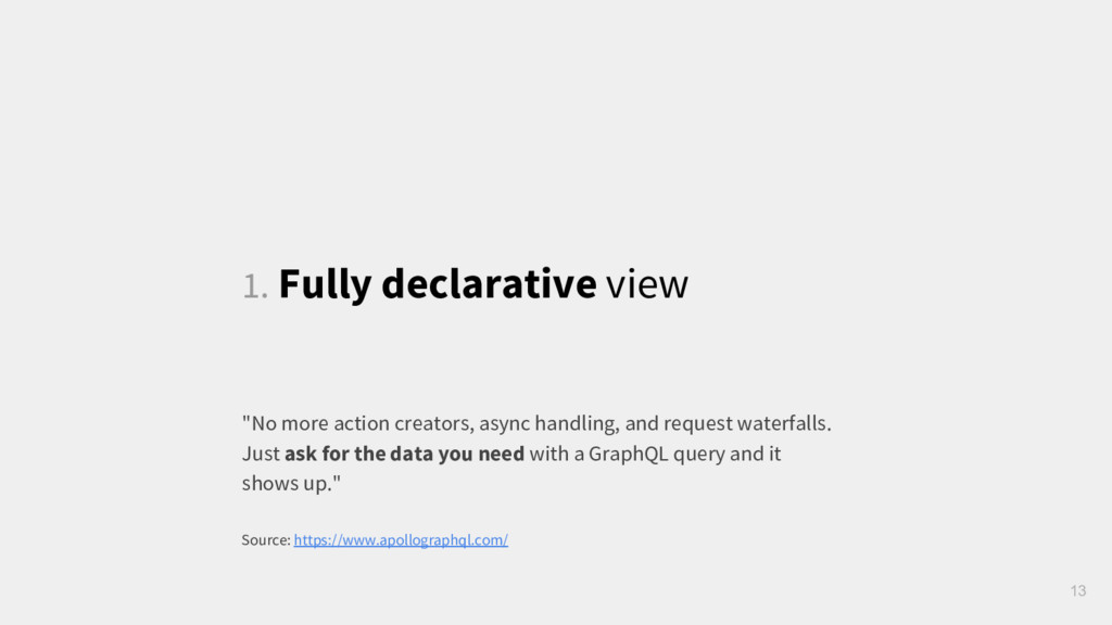 """1. Fully declarative view 13 """"No more action cr..."""