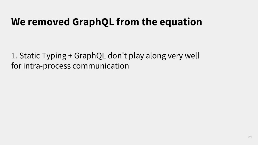 We removed GraphQL from the equation 31 1. Stat...