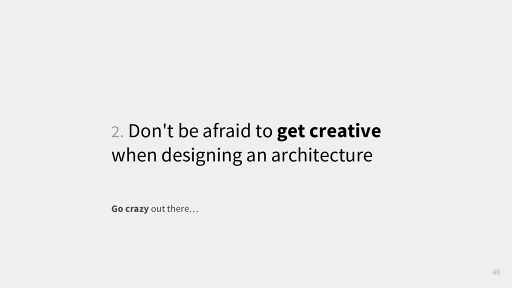 2. Don't be afraid to get creative when designi...
