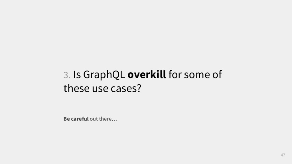 3. Is GraphQL overkill for some of these use ca...
