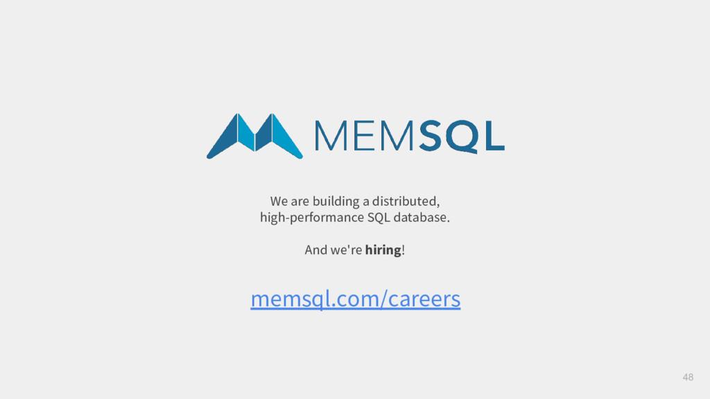 48 memsql.com/careers We are building a distrib...