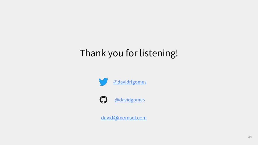 Thank you for listening! 49 @davidrfgomes @davi...