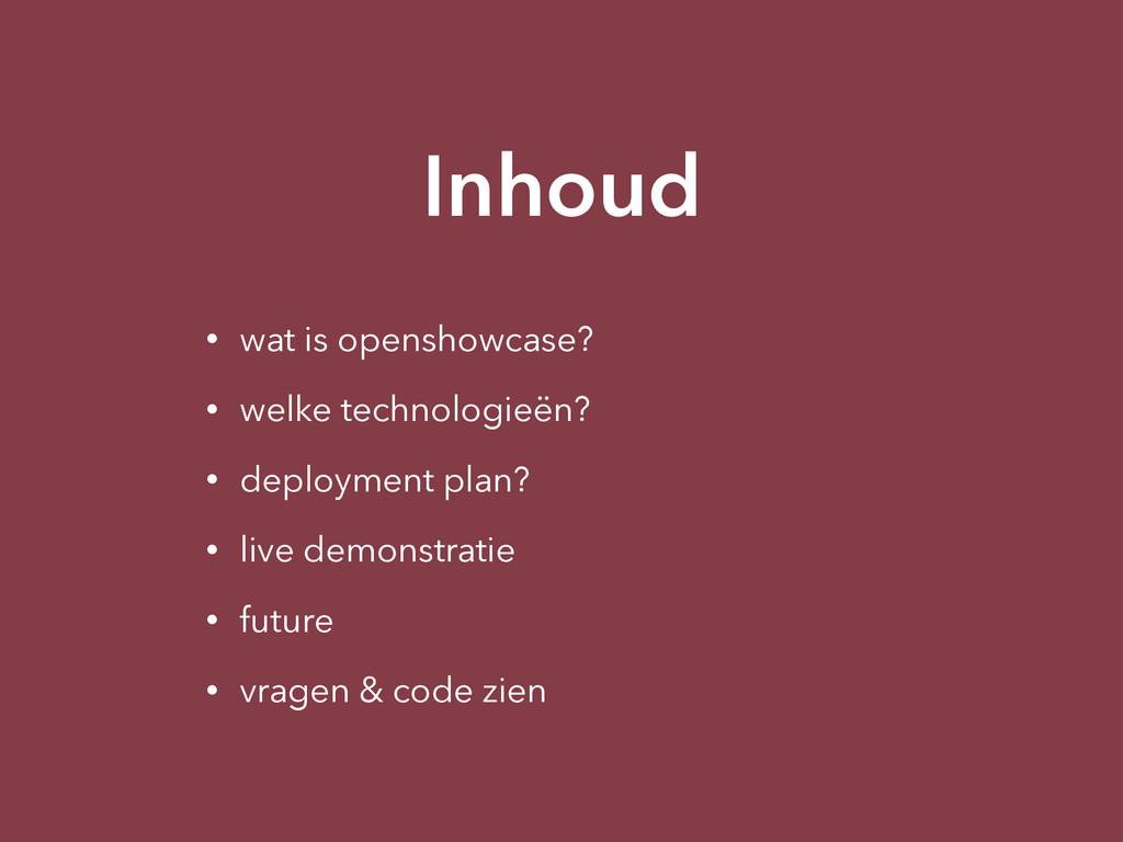 Inhoud • wat is openshowcase? • welke technolog...