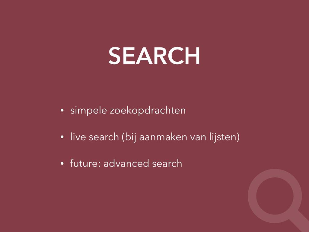 • simpele zoekopdrachten • live search (bij aan...