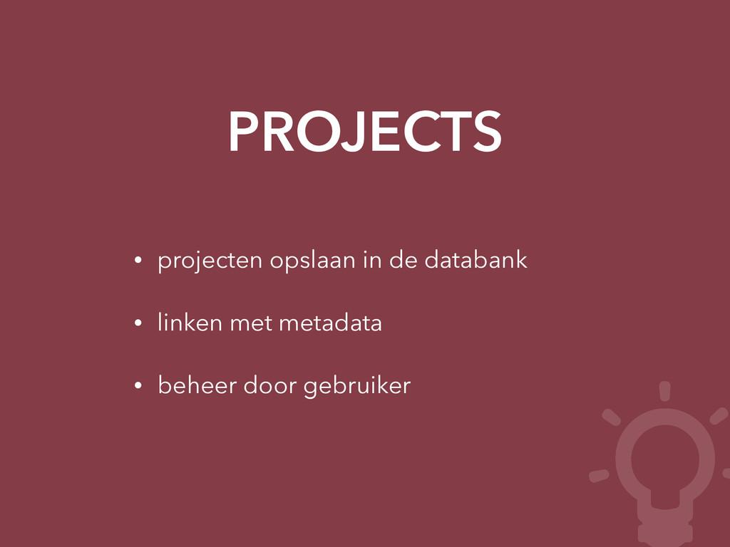 PROJECTS • projecten opslaan in de databank • l...