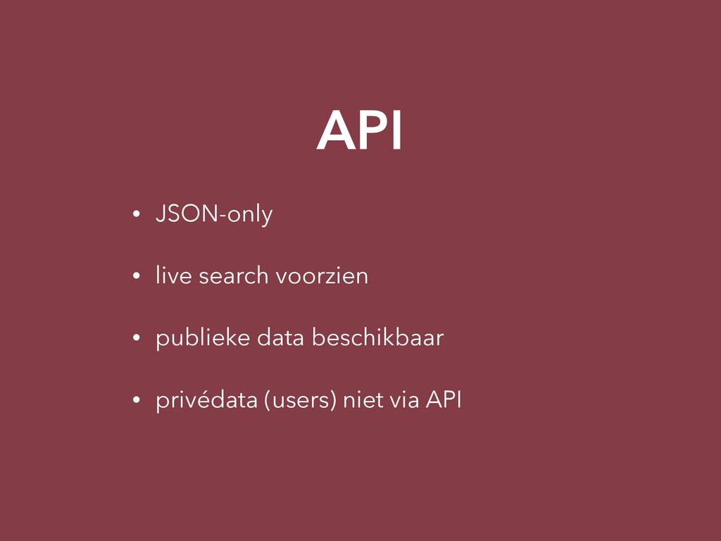 API • JSON-only • live search voorzien • publie...