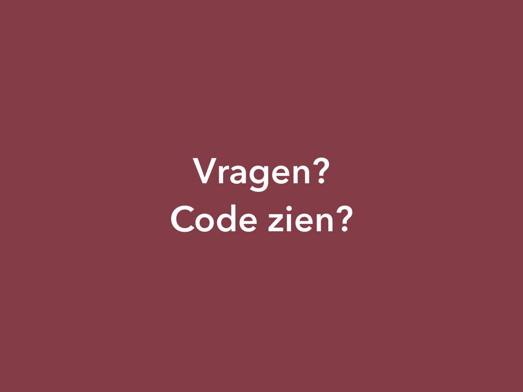 Vragen?  Code zien?