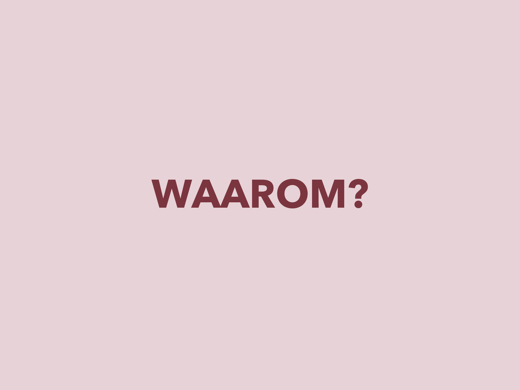 WAAROM?