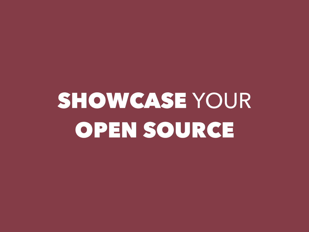 SHOWCASE YOUR OPEN SOURCE