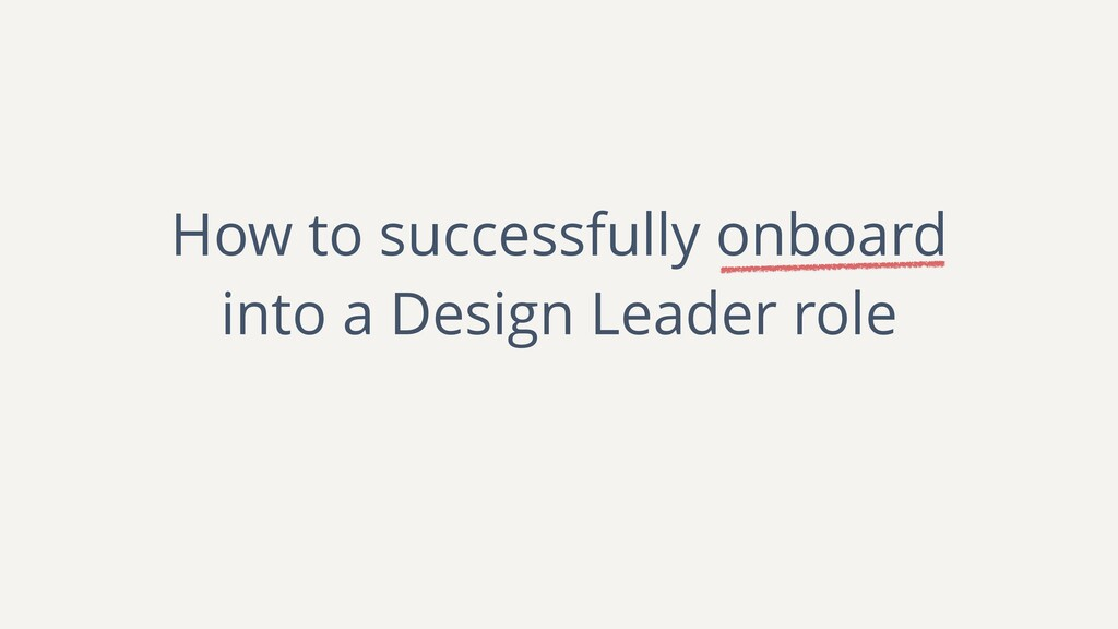 How to successfully onboard into a Design Leade...