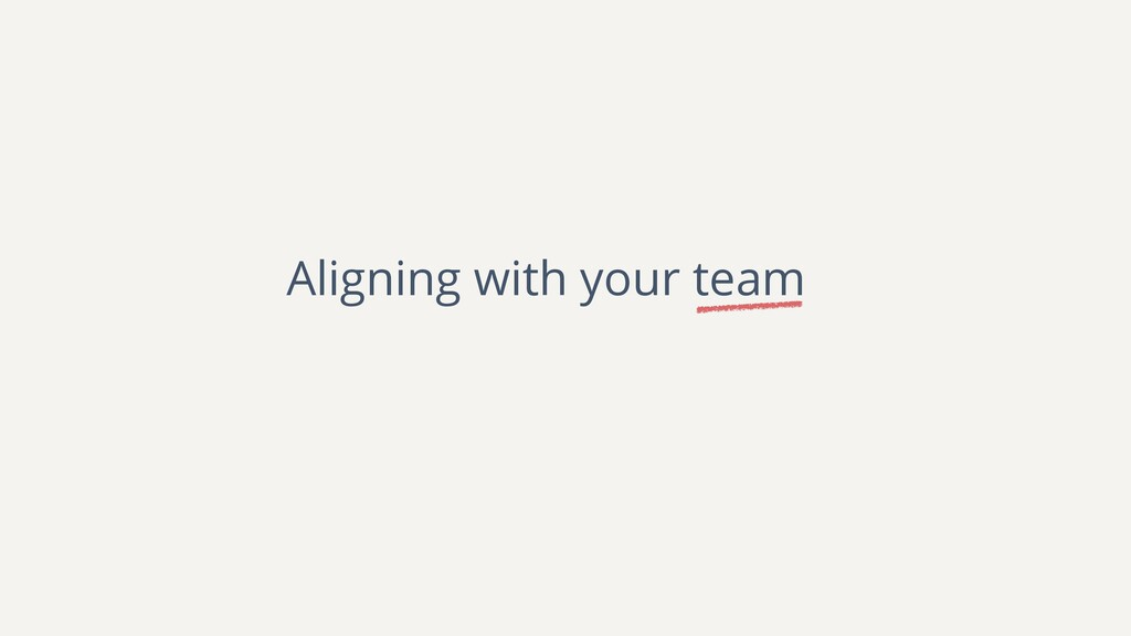 Aligning with your team