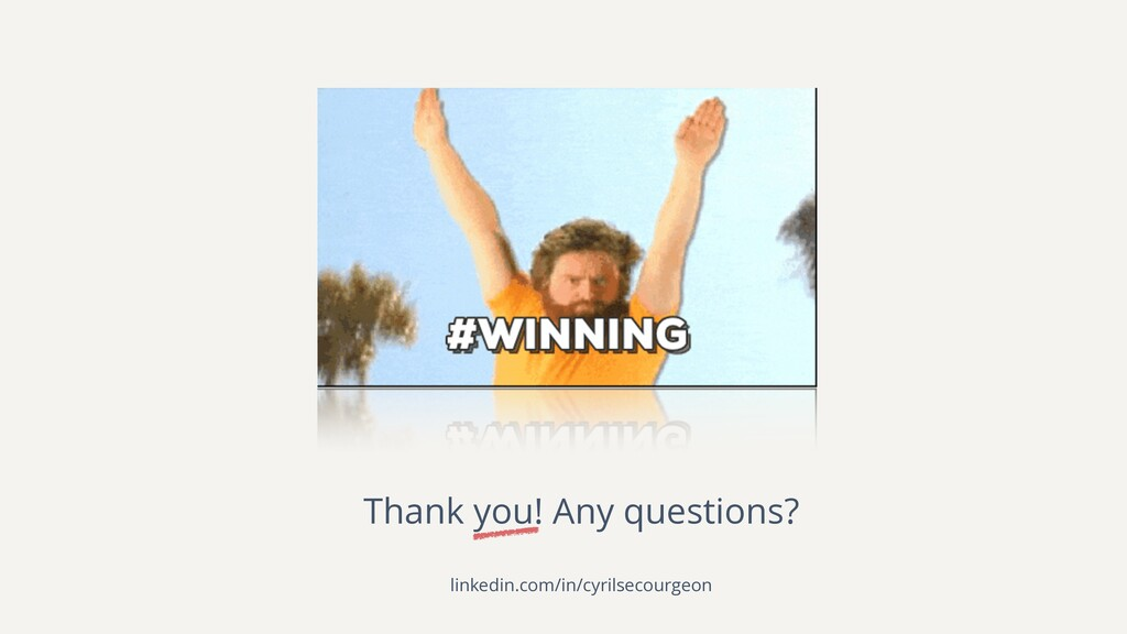 Thank you! Any questions? linkedin.com/in/cyril...