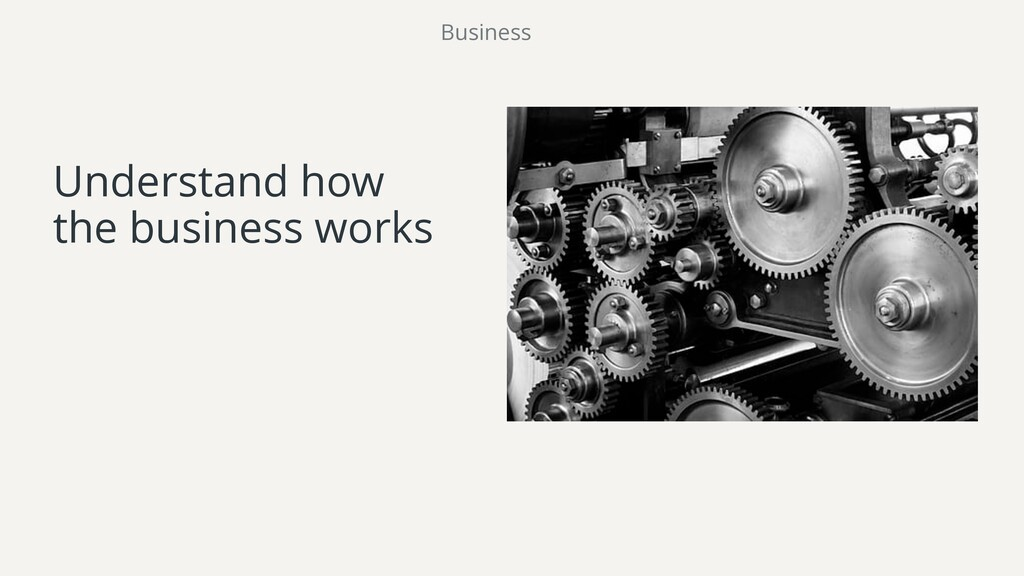 Understand how the business works Business