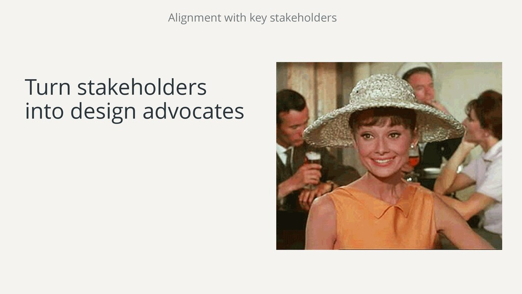 Turn stakeholders into design advocates Alignme...
