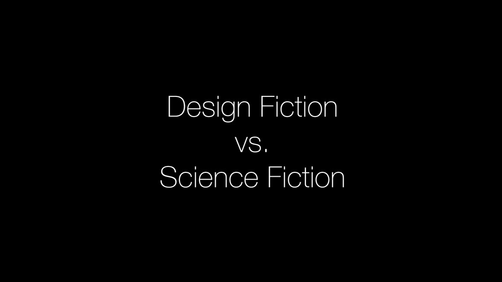 Design Fiction vs. Science Fiction
