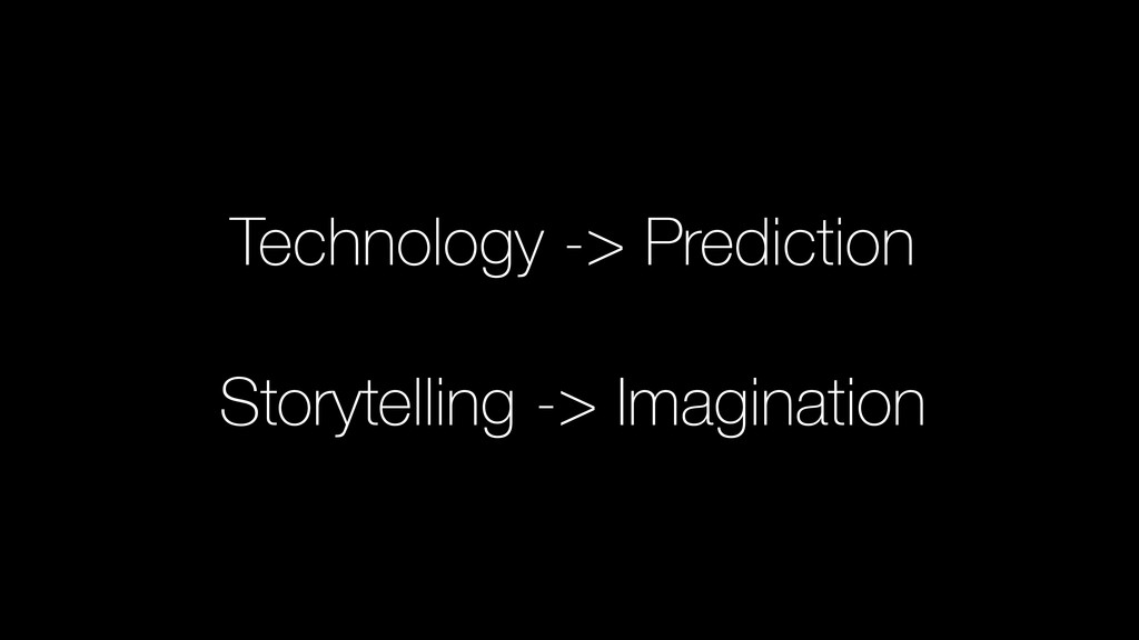 Technology -> Prediction ! Storytelling -> Imag...