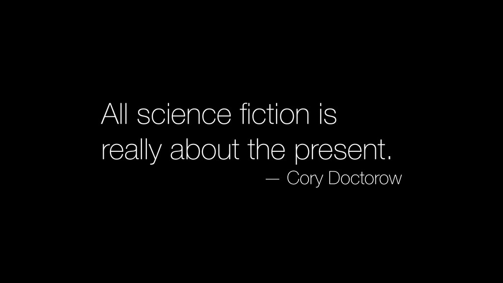 All science fiction is really about the present....