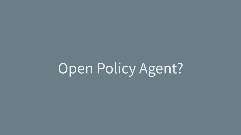 Open Policy Agent?
